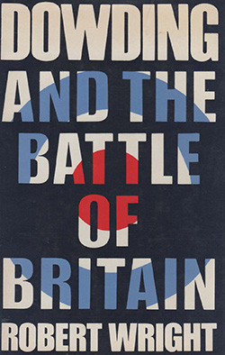 Dowding and the Battle of Britain by Robert Wright