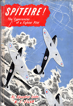 Spitfire The Experiences of a Fighter Pilot by Squadron Leader B J Ellan