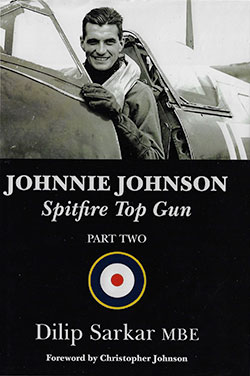 Johnnie Johnson Spitfire Top Gun Part Two by Dilip Sarkar MBE