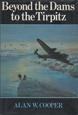 Beyond the Dams to the Tirpitz by Alan W. Cooper