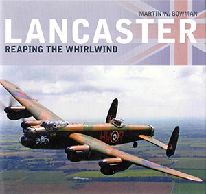 Lancaster Reaping the Whirlwind by Martin W. Bowman