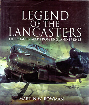 Legend of the Lancasters by Martin W Bowman