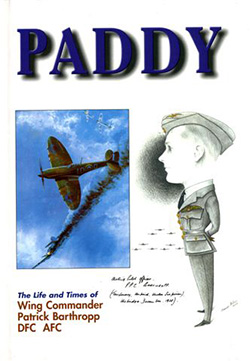 Paddy The Life and Times of Wing-Commander Patrick Barthropp DFC AFC by Paddy Barthropp
