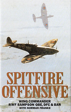 SPITFIRE OFFENSIVE by Wing Command R W F Sampson OBE DFC* with Norman Franks