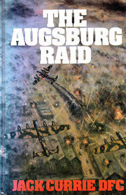 The Augsburg Raid by Jack Currie DFC