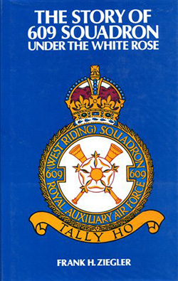 The Story of 609 Squadron Under The White Rose by Frank Ziegler