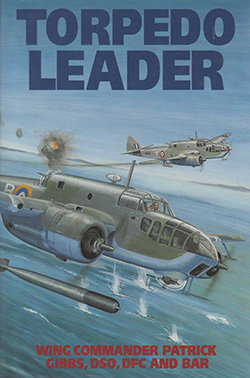 Torpedo Leader by Wing Commander Patrick Gibbs DSO DFC*