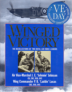 Winged Victory by AVM J E 'Johnnie' Johnson and Wg Cdr P B Laddie Lucas